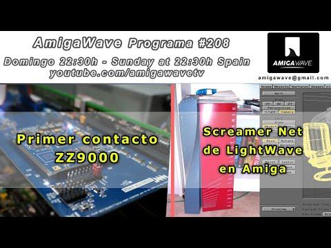 AmigaWave #208. Primer contacto ZZ9000 y ScreamerNet de LightWave en Amiga.
