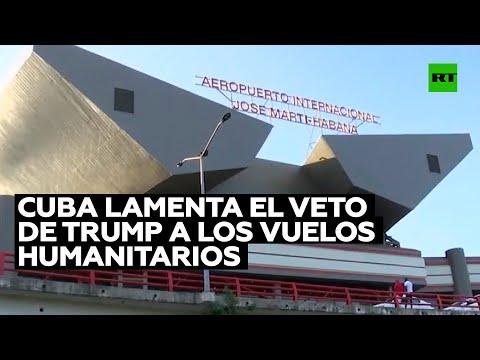 Cuba lamenta el veto de Trump a los vuelos humanitarios de EE.UU. a la isla