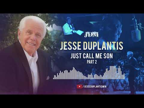 Just Call Me Son, Part 2  Jesse Duplantis