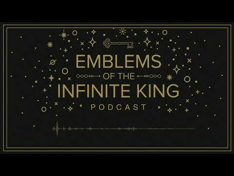 Emblems of the Infinite King Podcast: Chapter 6
