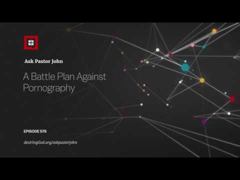 A Battle Plan Against Pornography // Ask Pastor John