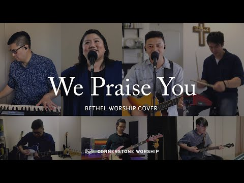 We Praise You (Bethel Worship)- Bob Nathaniel  Cornerstone Worship