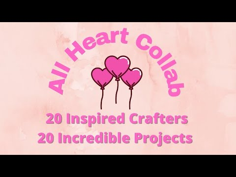 💗💕ALL HEART COLLAB HOSTED BY ELISHA'S CRAFTY HOPLOP #allheartcollab February 14, 2021