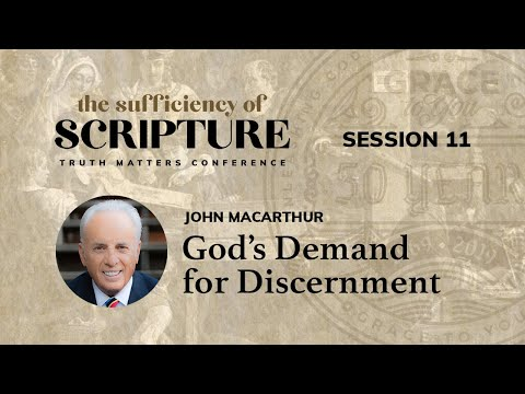 Session 11: God's Demand for Discernment (John MacArthur)