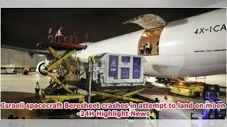 Israeli spacecraft Beresheet crashes in attempt to land on moon -24H Highlight News