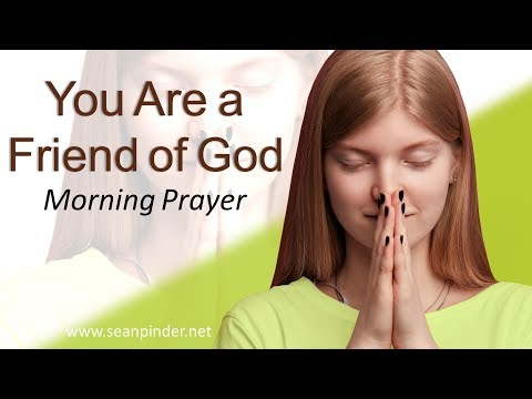 JOHN 15 - YOU ARE A FRIEND OF GOD - MORNING PRAYER (video)