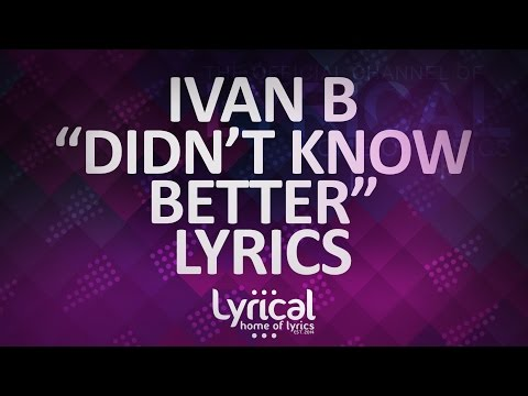 Ivan B - Didn't Know Better (ft. Breana Marin) (Prod. Mantra) Lyrics - UCnQ9vhG-1cBieeqnyuZO-eQ