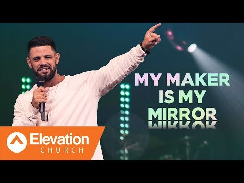 My Maker Is My Mirror  Pastor Steven Furtick