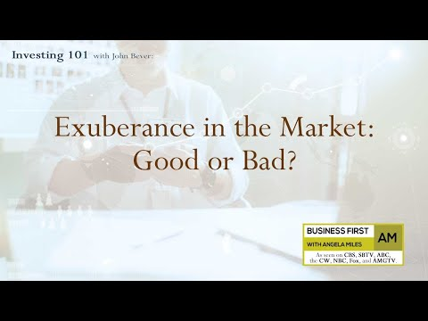 Investing 101: Exuberance in the Market