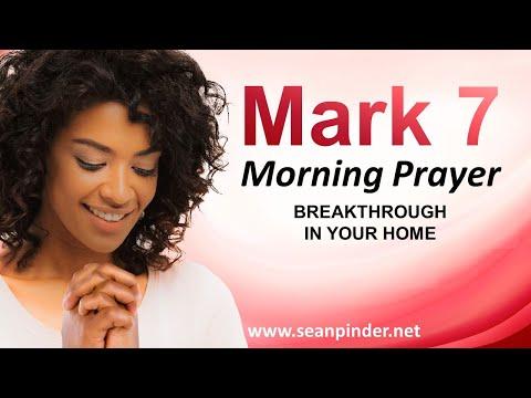 Mark 7 - BREAKTHROUGH in Your Home - Morning Prayer