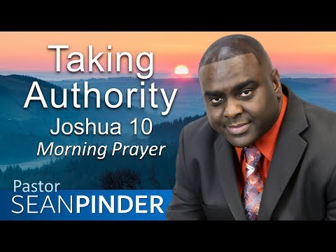 TAKING AUTHORITY - JOSHUA 10 - MORNING PRAYER  PASTOR SEAN PINDER