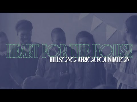 Hillsong Africa Foundation  Heart for the House 2020