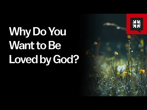 Why Do You Want to Be Loved by God? // Ask Pastor John