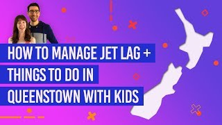 How to Manage Jet Lag + Things to Do in Queenstown with Kids