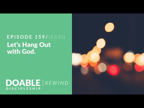 E159 / E63 Lets Hang Out with God (Rewind)
