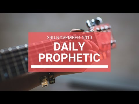 Daily Prophetic 3rd November 2019 Word 7