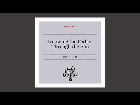 Knowing the Father Through the Son - Daily Devotional