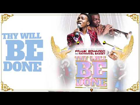 Frank Edwards - Thy Will Be Done feat Nathaniel Bassey