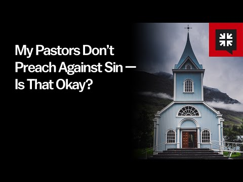 My Pastors Dont Preach Against Sin  Is That Okay? // Ask Pastor John