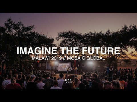 IMAGINE THE FUTURE // Malawi 2019 - Mosaic Global