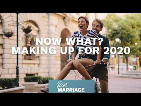 Now What? - Making Up For 2020  The Real Marriage Podcast  Mark and Grace Driscoll