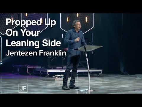 Propped Up On Your Leaning Side  Jentezen Franklin