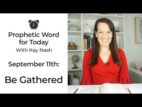 Prophetic Word for Now- The Lord will gather you: September 11