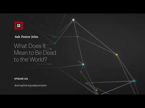 What Does It Mean to Be Dead to the World? // Ask Pastor John