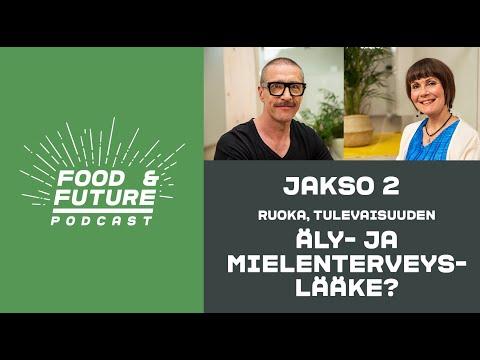 Jakso 2: Ruoka, tulevaisuuden äly- ja mielenterveyslääke? Vieraana Outi Pikkuoksa / Food & Future