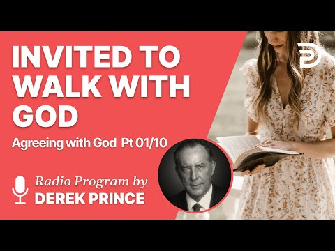 Agreeing With God Pt 01 of 10 - Invited to Walk with God - Derek Prince