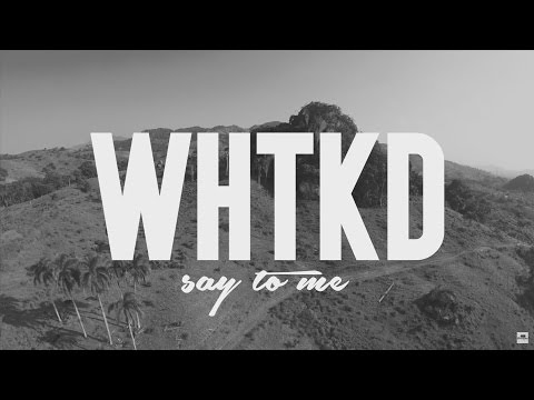 WHTKD - Say To Me (Official Video) - UCNd0qqcBpuXCWPM76lDUxqg