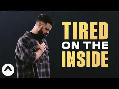 Tired On The Inside  Pastor Steven Furtick  Elevation Church