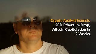 Crypto Analyst Expects 20% Ethereum Drop, Altcoin Capitulation in 2 Weeks