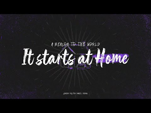 English Service  A Beacon to the World: It Starts At Home
