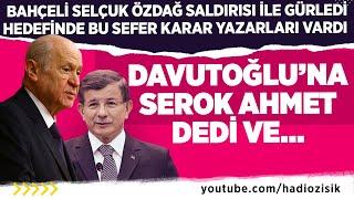 DEVLET BAHÇELİ SELÇUK ÖZDAĞ SALDIRISI İLE DAVUTOĞLU'NA SAYDIRDI!