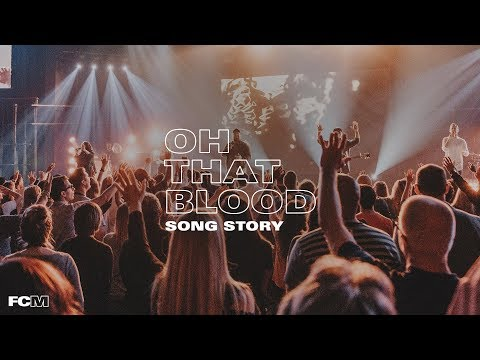 Song Story: Oh That Blood  Free Chapel Music