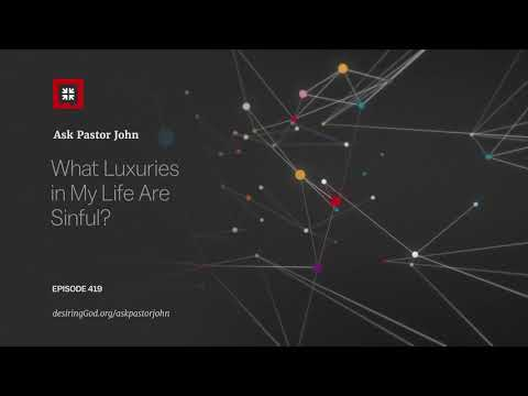 What Luxuries in My Life Are Sinful? // Ask Pastor John