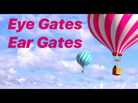 Eye Gates & Ear Gates