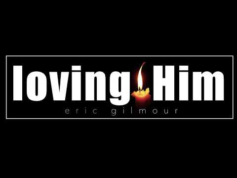 loving Him  soaking instrumental  eric gilmour