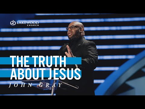 The Truth About Jesus  Pastor John Gray