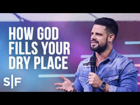How God Fills Your Dry Places  Steven Furtick