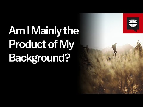 Am I Mainly the Product of My Background? // Ask Pastor John