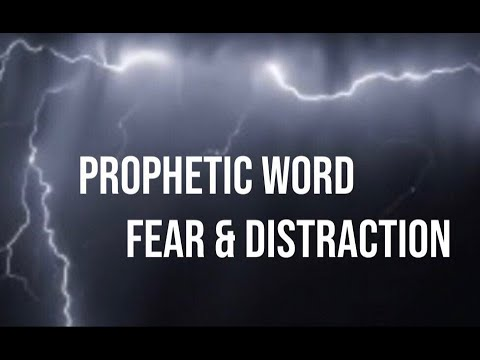 PROPHETIC WORD : FEAR - DISTRACTION