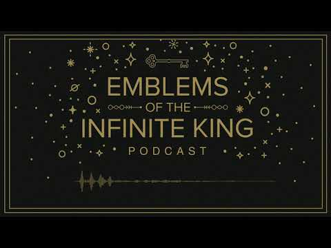 Emblems of the Infinite King Podcast: Introduction