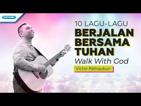 10 Lagu-Lagu Berjalan Bersama Tuhan - Walk With God - Victor Retraubun (with lyric)