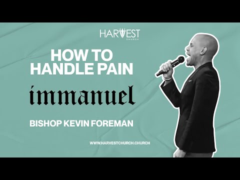 Immanuel - How to Handle Pain - Bishop Kevin Foreman