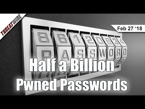 Half a Billion! Pwned Passwords V2 Released - ThreatWire