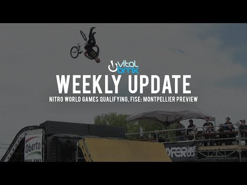 Vital BMX Weekly Update: Nitro Qualifiers, FISE: Montpellier Preview