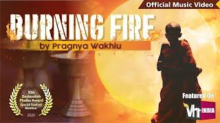 Burning Fire Official Music Video - pragnyawakhlu , World