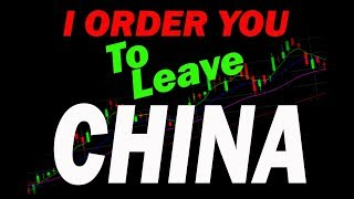 I Order You to Leave China?? lol..  Stocks are going Down